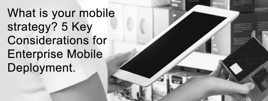 Enterprise Mobile Deployments 5 Key Considerations